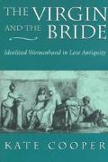 Virgin and the Bride Idealized Womanhood in Late Antiquity