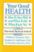 Your Good Health How to Stay Well, and What to Do When You're Not
