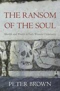 Ransom of the Soul : Afterlife and Wealth in Early Western Christianity