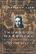 Defiant Life Thurgood Marshall and the Persistence of Racism in America
