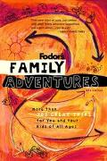 Fodor's Family Adventures More Than 700 Great Trips for You and Your Kids of All Ages