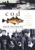 Cod A Biography of the Fish That Changed the World