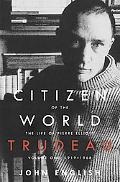 Citizen of the World The Life of Pierre Elliott Trudeau 1919-1968