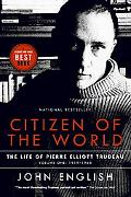 Citizen of the World The Life of Pierre Elliott Trudeau Volume One 1919-1968