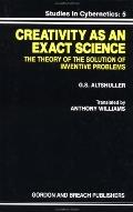 Creativity As an Exact Science The Theory of the Solution of Inventive Problems