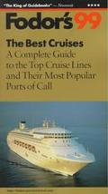 Fodor's '99 The Best Cruises: A Complete Guide to the Top Cruise Lines and Their Most Popula...