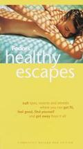 Fodor's Healthy Escapes: 255 Spas, Resorts and Retreats Where You Can Get Fit, Feel Good, Fi...