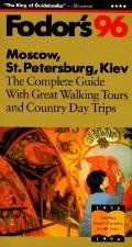 Moscow, St. Petersburg, Kiev, '96: The Complete Guide with Great Walking Tours and Country D...
