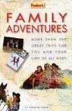 Family Adventures: More Than 500 Great Trips For You and Your Kids of All Ages (1st ed)
