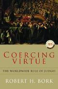 Coercing Virtue The Worldwide Rule of Judges