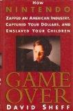 Game Over: How Nintendo Zapped an American Industry, Captured Your Dollars, and Enslaved You...