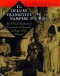 The Deluxe Transitive Vampire: The Ultimate Handbook of Grammar for the Innocent, the Eager,...