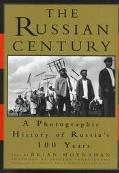 Russian Century: A Photographic History of Russia's 100 Years