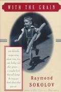 With the Grain - Raymond A. Sokolov - Hardcover - 1st Edition