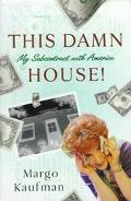 This Damn House!: My Subcontract with America - Margo Kaufman - Hardcover - 1st ed
