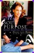 My Soul Purpose: Living, Learning, and Healing - Heidi Von Beltz - Hardcover