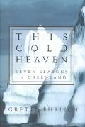 This Cold Heaven Seven Seasons in Greenland