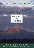 Heart of Home: People, Wildlife, Place - Ted Kerasote - Hardcover