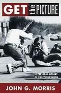 Get the Picture: A Personal History of Photojournalism - John G. Morris - Hardcover - 1 ED