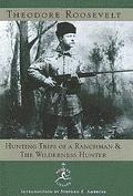 Hunting Trips of a Ranchman & the Wilderness Hunter Sketches of Sport on the Northern Cattle...