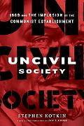 Uncivil Society: 1989 and the Implosion of the Communist Establishment (Modern Library Chron...