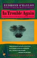 In Trouble Again A Journey Between the Orinoco and the Amazon