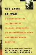 Laws of War A Comprehensive Collection of Primary Documents on International Laws Governing ...