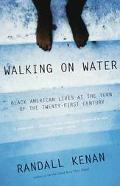 Walking on Water Black American Lives at the Turn of the Twenty-First Century