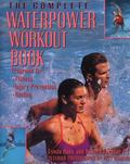 Complete Waterpower Workout Book Program for Fitness, Injury Prevention, and Healing