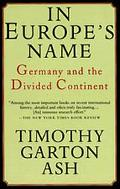 In Europe's Name Germany and the Divided Continent