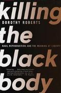 Killing the Black Body Race, Reproduction, and the Meaning of Liberty