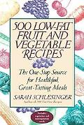 500 Low-Fat Fruit and Vegetable Recipes The One-Stop Source for Healthful, Great-Tasting Meals