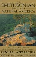 Smithsonian Guides to Natural America: Central Appalachians: West Virginia, Kentucky, Tennes...