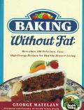 Baking without Fat: More than 100 Delicious, High-Energy Recipes for Healthy Dessert Eating