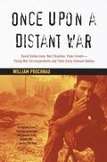 Once upon a Distant War David Halberstam, Neil Sheehan, Peter Arnett-Young War Correspondent...
