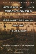 Hitler's Willing Executioners Ordinary Germans and the Holocaust