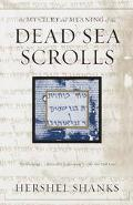 Mystery and Meaning of the Dead Sea Scrolls