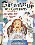 Growing Up It's a Girl Thing Straight Talk About First Bras, First Periods, and Your Changin...