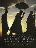 One World, Many Religions The Way We Worship