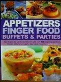 Appetizers Finger Food Buffets and Parties: How to Plan the Perfect Celebration with over 40...