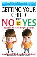 Getting Your Child from No to Yes Without Nagging, Bribing, or Threatening