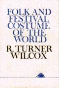 Folk and Festival Costume of the World - R. Turner Wilcox - Hardcover