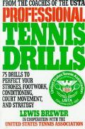 Professional Tennis Drills: 75 Drills to Perfect Your Strokes, Footwork, Conditioning, Court...