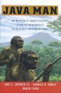 Java Man How Two Geologists' Dramatic Discoveries Changed Our Understanding of the Evolution...