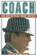 Coach: The Life of Paul Bear Bryant - Keith Dunnavant - Hardcover