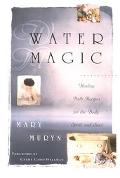 Water Magic Healing Bath Recipes for the Body, Spirit, and Soul