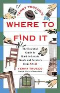Terry Trucco's Where to Find It The Essential Guide to Hard-To-Locate Goods and Services fro...