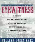Eyewitness A Living Documentary of the African American Contribution to American History
