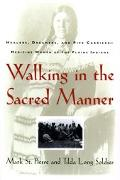 Walking in the Sacred Manner Healers, Dreamers, and Pipe Carriers-Medicine Women of the Plai...