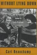 Without Lying Down: Frances Marion and the Powerful Women of Early Hollywood - Cari Beaucham...